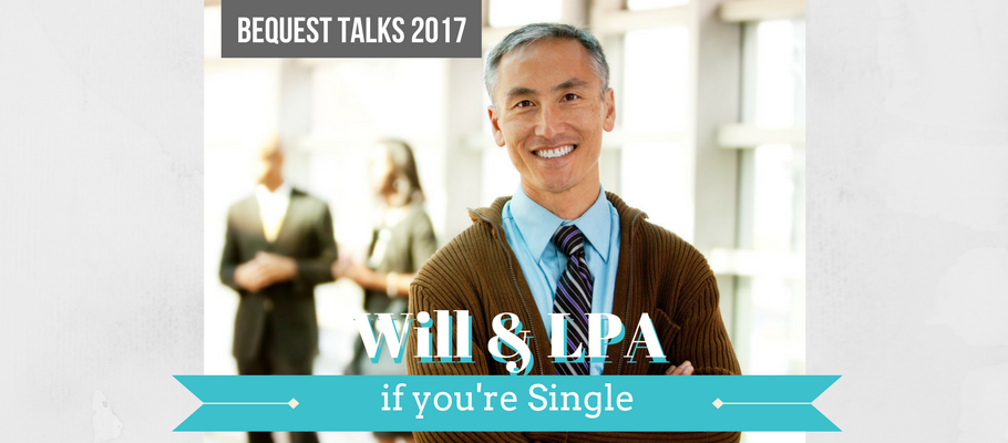 Bequest Will & LPA talk for Singles