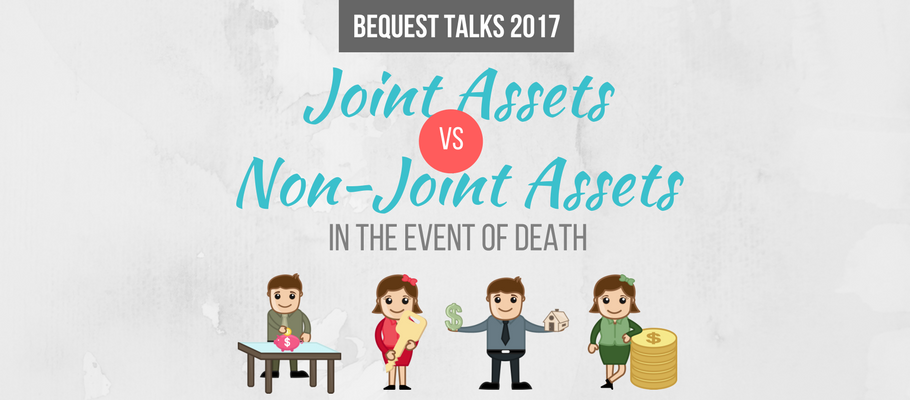 Bequest Talk on Joint Assets vs Non Joint Assets in the event of Death